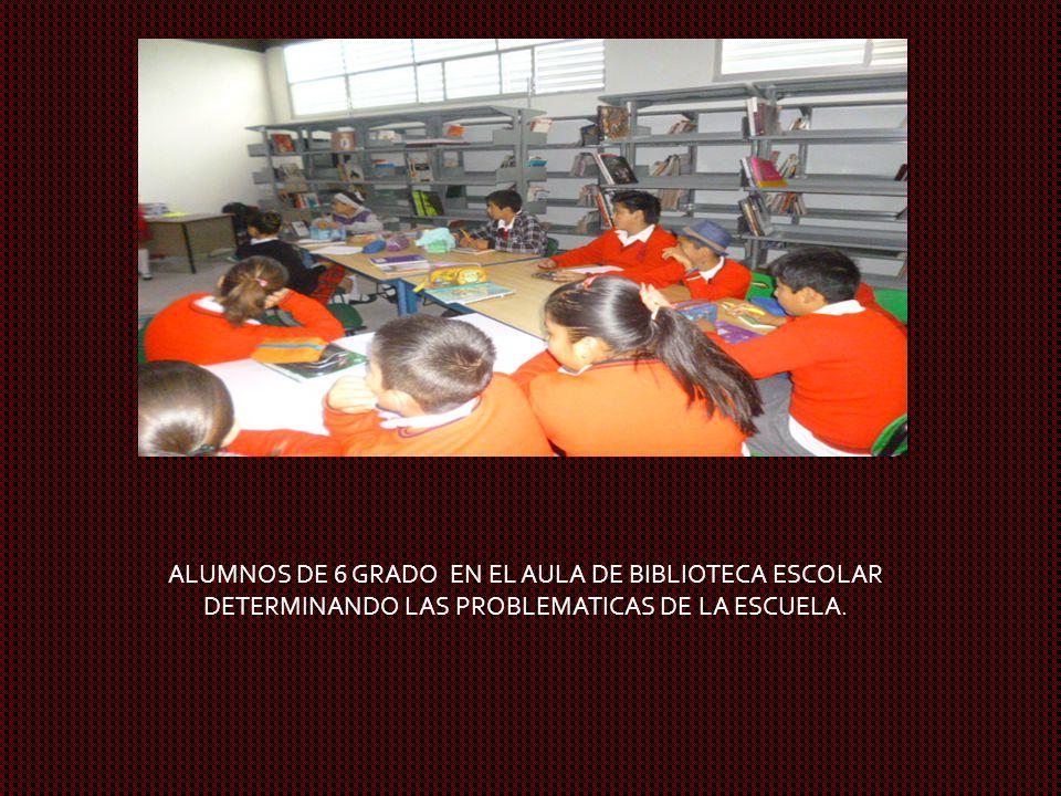 ALUMNOS DE 6 GRADO EN EL AULA DE BIBLIOTECA ESCOLAR DETERMINANDO LAS PROBLEMATICAS DE LA ESCUELA.