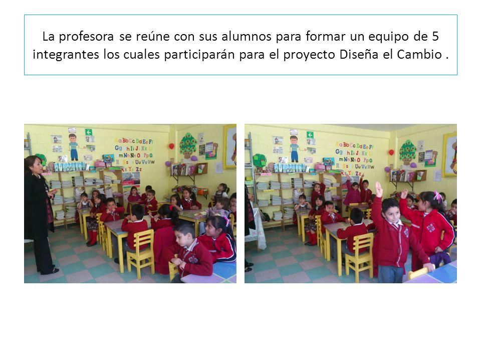 La profesora se reúne con sus alumnos para formar un equipo de 5 integrantes los cuales participarán para el proyecto Diseña el Cambio.