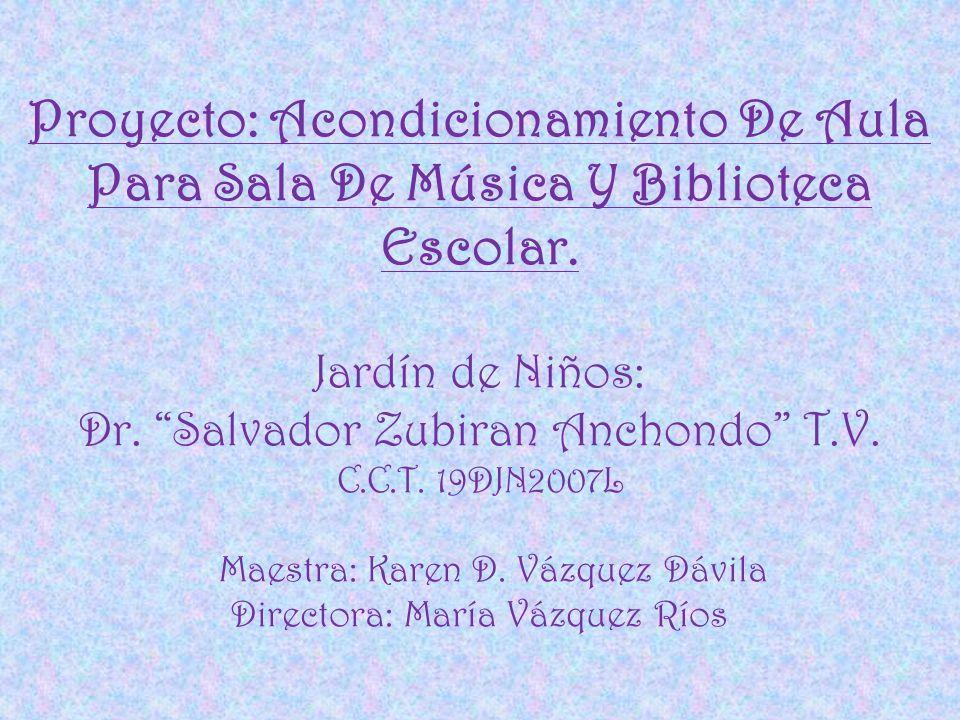 Proyecto: Acondicionamiento De Aula Para Sala De Música Y Biblioteca Escolar. Jardín de Niños: Dr. Salvador Zubiran Anchondo T.V. C.C.T. 19DJN2007L Ma