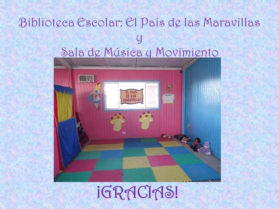 Biblioteca Escolar: El País de las Maravillas y Sala de Música y Movimiento ¡GRACIAS!