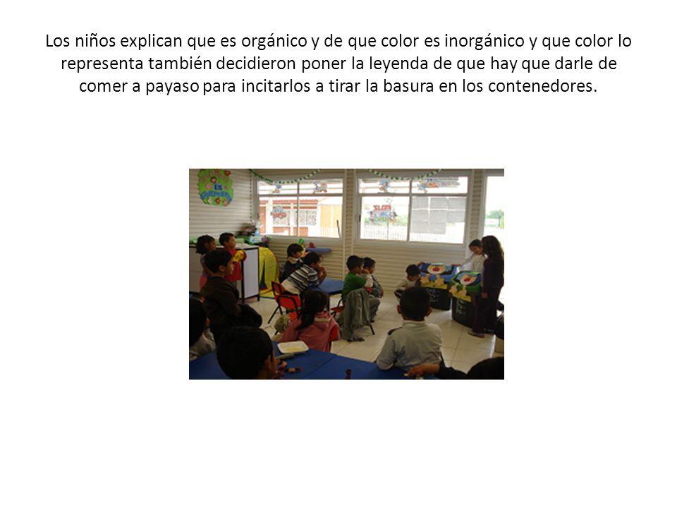 Los niños explican que es orgánico y de que color es inorgánico y que color lo representa también decidieron poner la leyenda de que hay que darle de