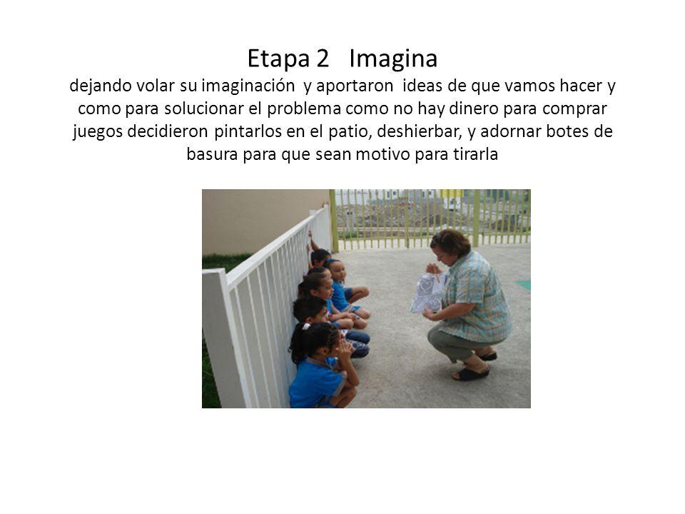 Etapa 2 Imagina dejando volar su imaginación y aportaron ideas de que vamos hacer y como para solucionar el problema como no hay dinero para comprar j