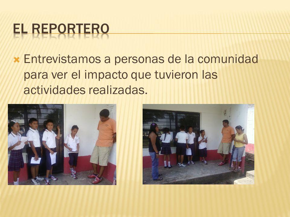 Entrevistamos a personas de la comunidad para ver el impacto que tuvieron las actividades realizadas.