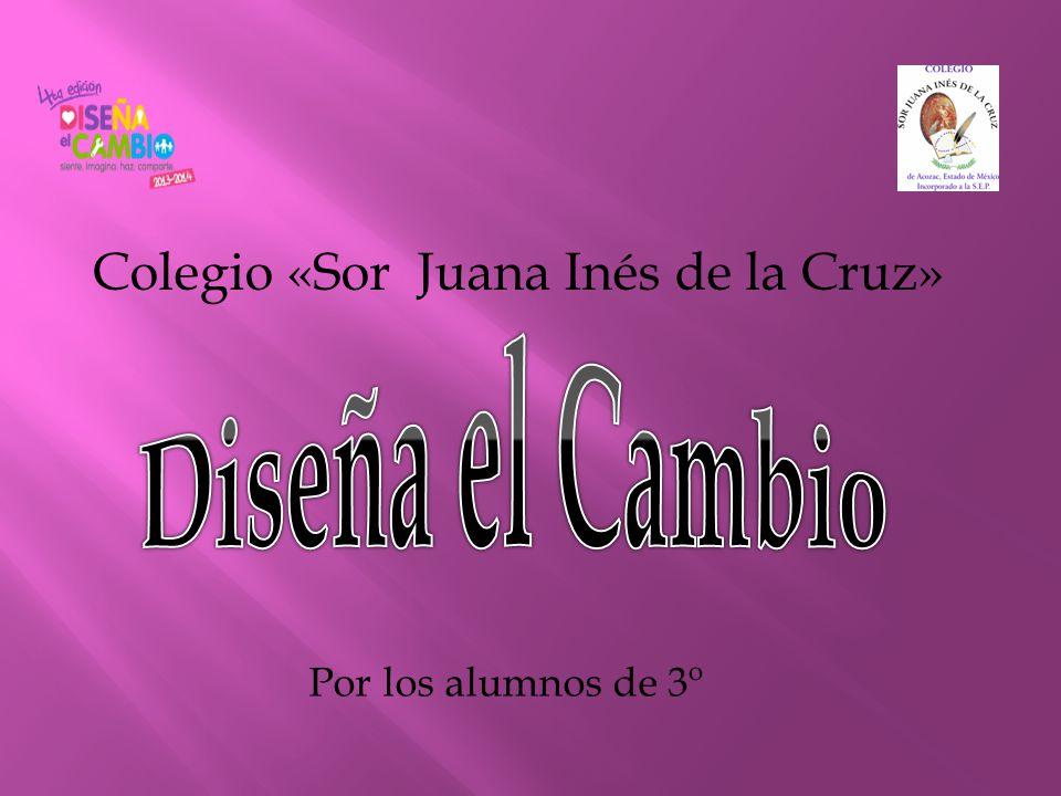 Colegio «Sor Juana Inés de la Cruz» Por los alumnos de 3º
