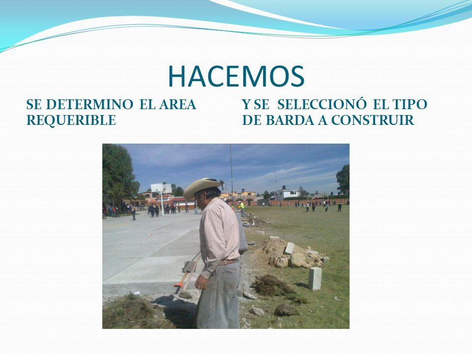 HACEMOS SE DETERMINO EL AREA REQUERIBLE Y SE SELECCIONÓ EL TIPO DE BARDA A CONSTRUIR