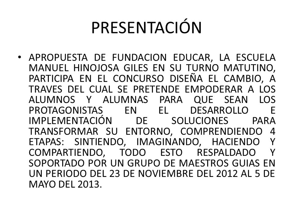 PRESENTACIÓN APROPUESTA DE FUNDACION EDUCAR, LA ESCUELA MANUEL HINOJOSA GILES EN SU TURNO MATUTINO, PARTICIPA EN EL CONCURSO DISEÑA EL CAMBIO, A TRAVE