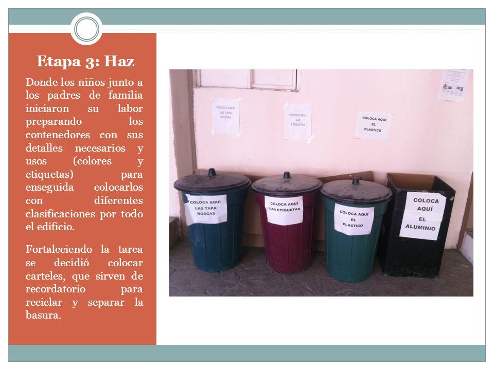 Etapa 4: Comparte Al paso de varios días los alumnos han mantenido la escuela y salones limpios en su mayor parte reduciendo el problema de la basura al mínimo, y de esta manera ellos mismos han empezado a llevar estas ideas a sus casa poco a poco.