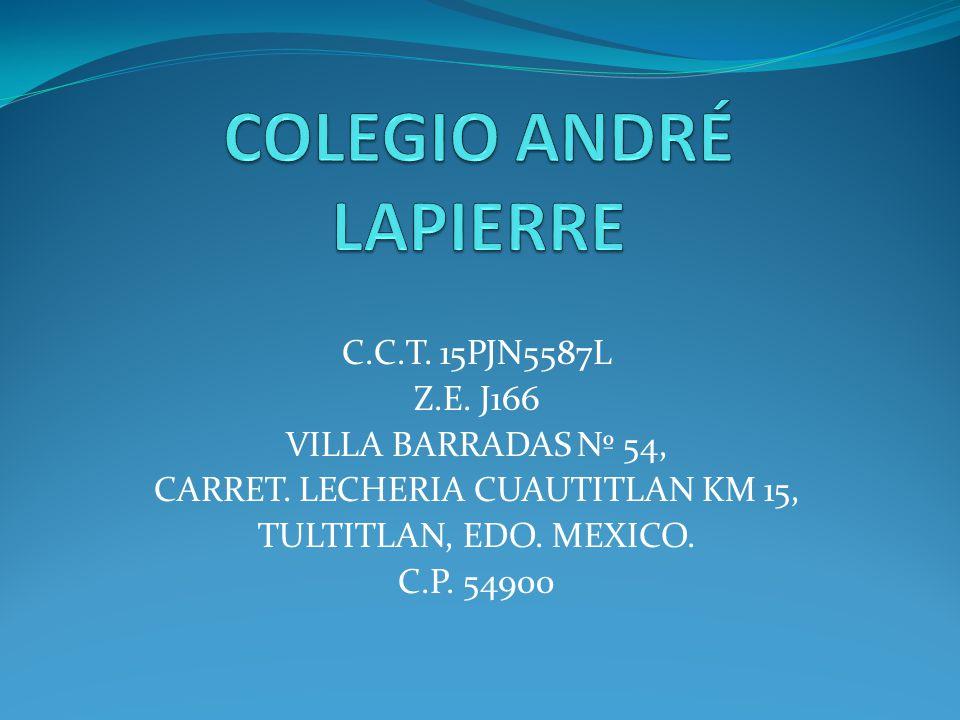 C.C.T. 15PJN5587L Z.E. J166 VILLA BARRADAS Nº 54, CARRET. LECHERIA CUAUTITLAN KM 15, TULTITLAN, EDO. MEXICO. C.P. 54900