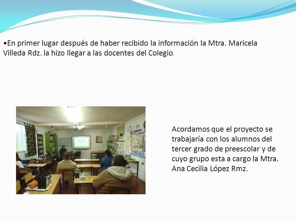 Acordamos que el proyecto se trabajaría con los alumnos del tercer grado de preescolar y de cuyo grupo esta a cargo la Mtra. Ana Cecilia López Rmz. En