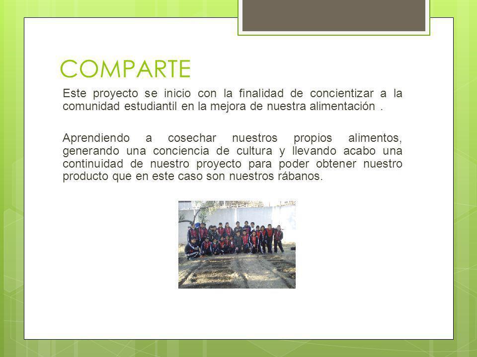 COMPARTE Este proyecto se inicio con la finalidad de concientizar a la comunidad estudiantil en la mejora de nuestra alimentación.