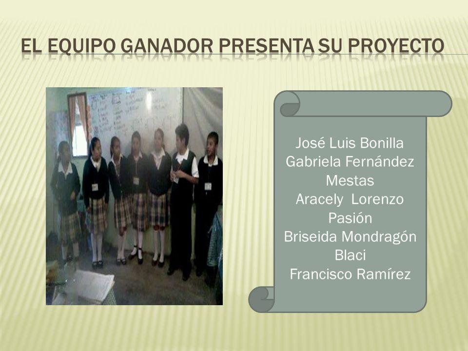 José Luis Bonilla Gabriela Fernández Mestas Aracely Lorenzo Pasión Briseida Mondragón Blaci Francisco Ramírez