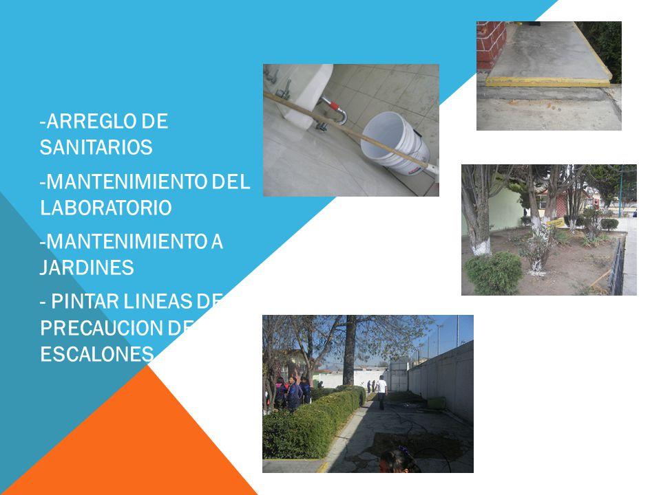 -ARREGLO DE SANITARIOS -MANTENIMIENTO DEL LABORATORIO -MANTENIMIENTO A JARDINES - PINTAR LINEAS DE PRECAUCION DE ESCALONES