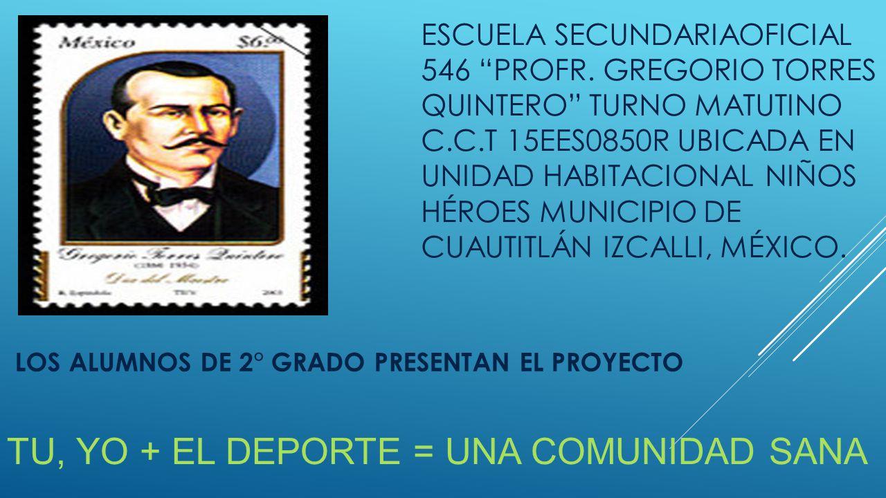 ESCUELA SECUNDARIAOFICIAL 546 PROFR. GREGORIO TORRES QUINTERO TURNO MATUTINO C.C.T 15EES0850R UBICADA EN UNIDAD HABITACIONAL NIÑOS HÉROES MUNICIPIO DE