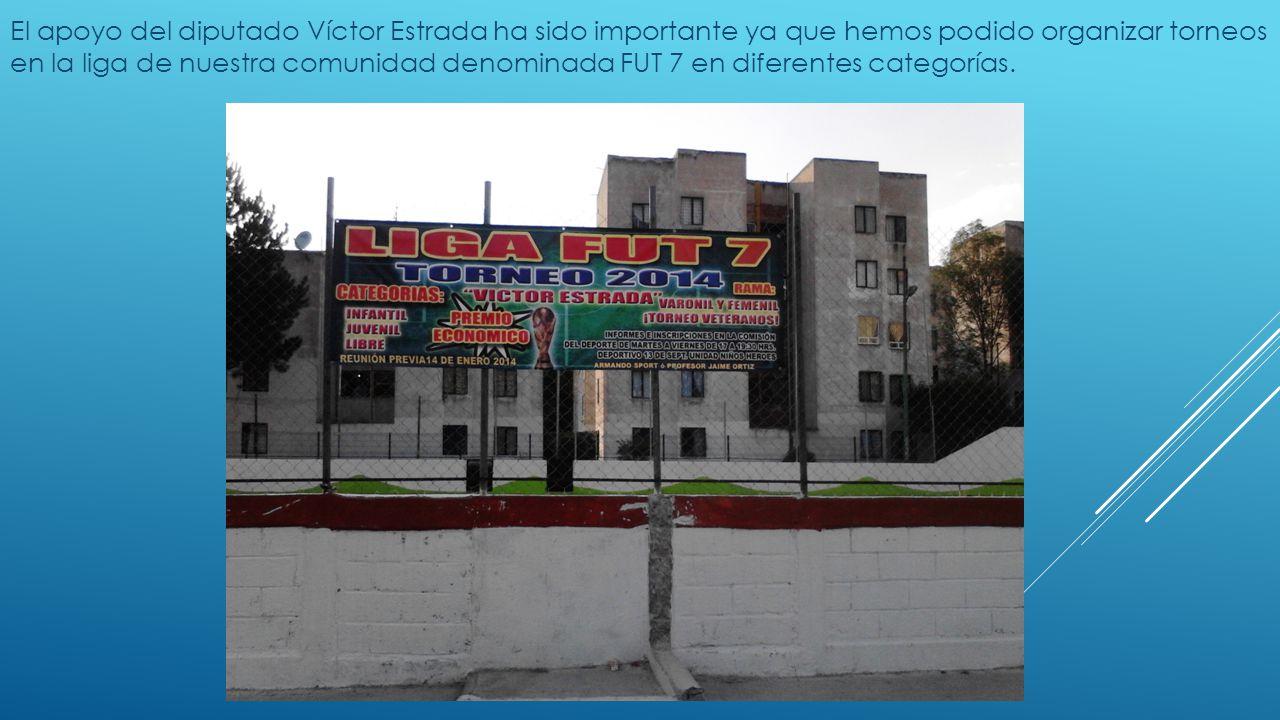 El apoyo del diputado Víctor Estrada ha sido importante ya que hemos podido organizar torneos en la liga de nuestra comunidad denominada FUT 7 en dife