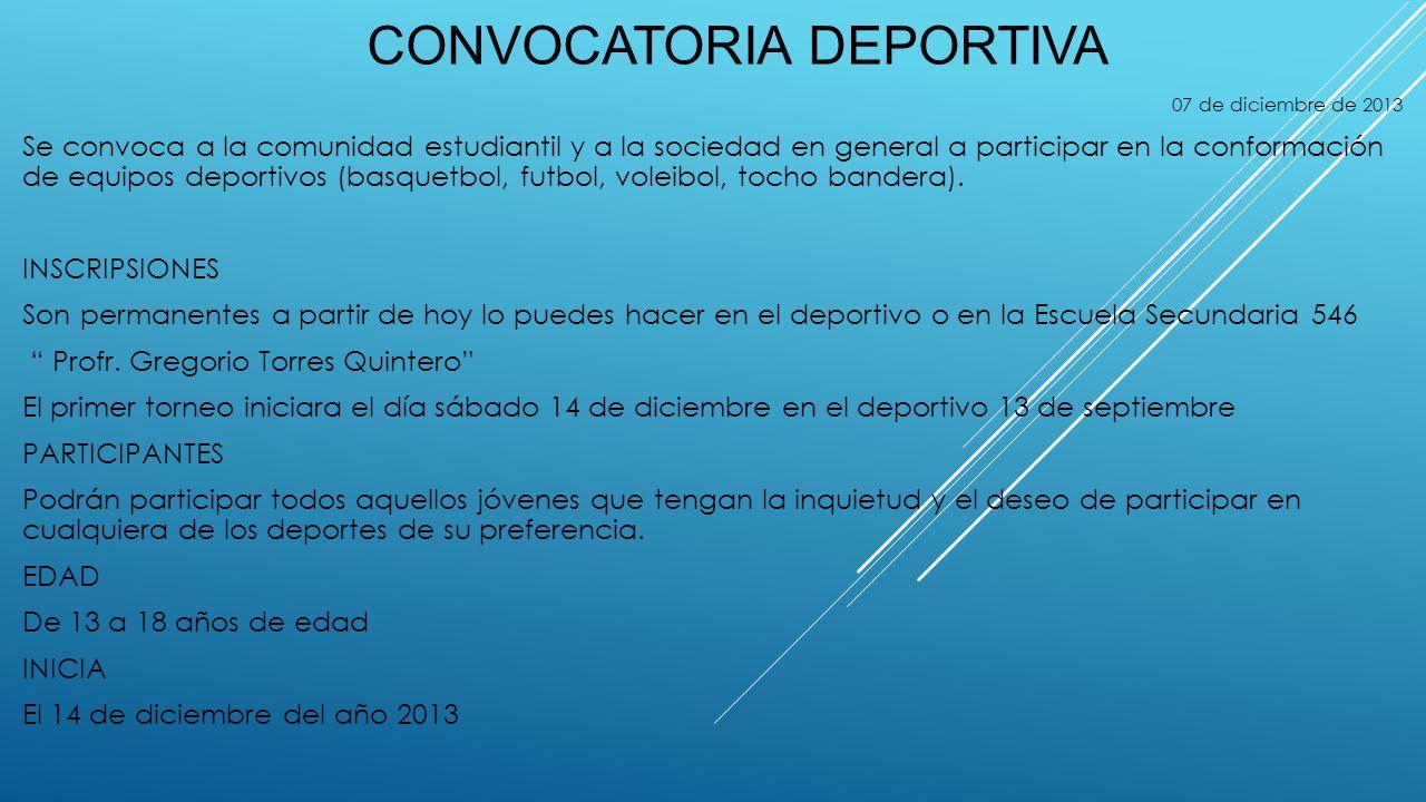 CONVOCATORIA DEPORTIVA 07 de diciembre de 2013 Se convoca a la comunidad estudiantil y a la sociedad en general a participar en la conformación de equ