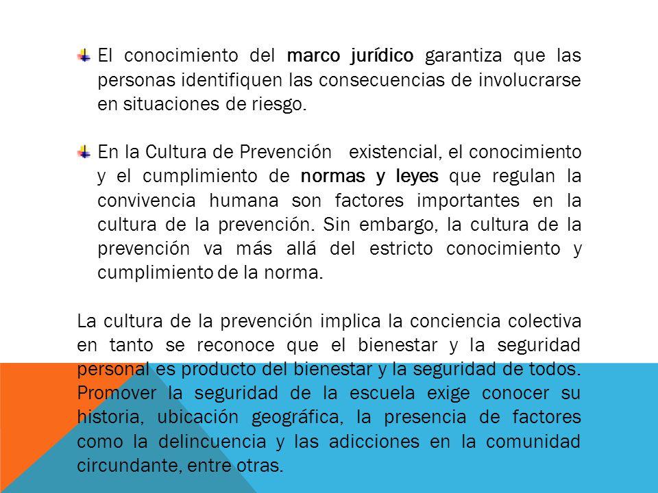 El conocimiento del marco jurídico garantiza que las personas identifiquen las consecuencias de involucrarse en situaciones de riesgo. En la Cultura d