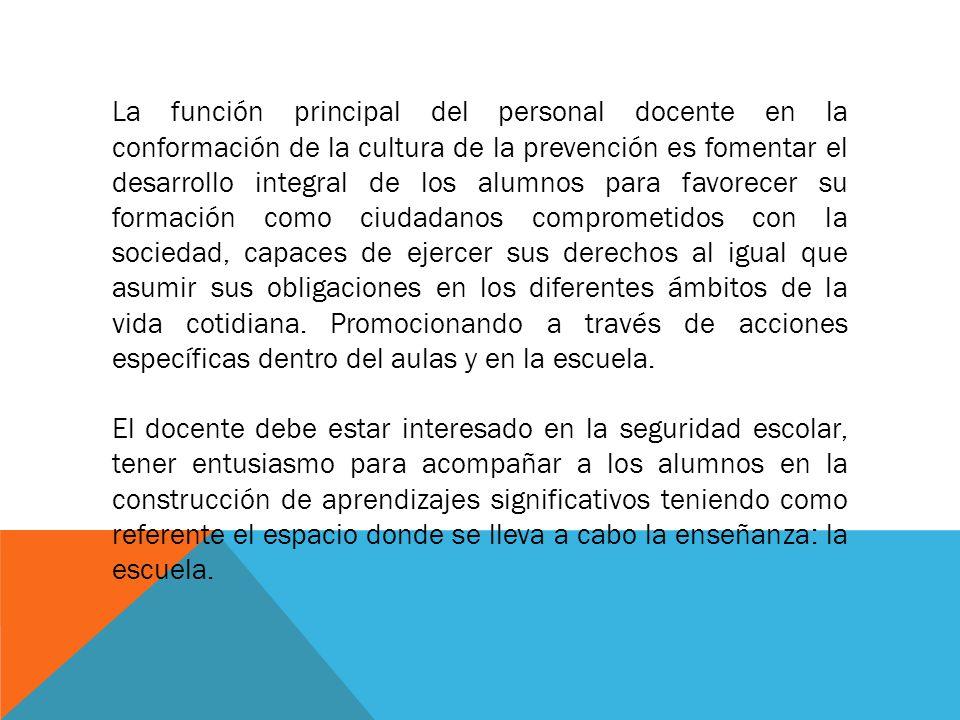 La función principal del personal docente en la conformación de la cultura de la prevención es fomentar el desarrollo integral de los alumnos para fav