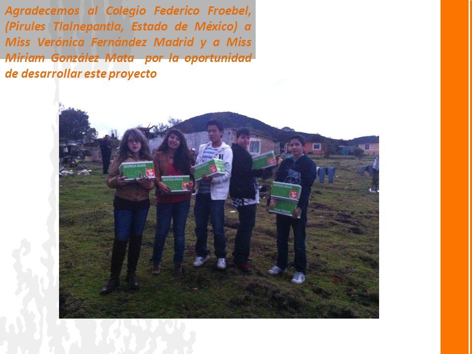 Agradecemos al Colegio Federico Froebel, (Pirules Tlalnepantla, Estado de México) a Miss Verónica Fernández Madrid y a Miss Miriam González Mata por l