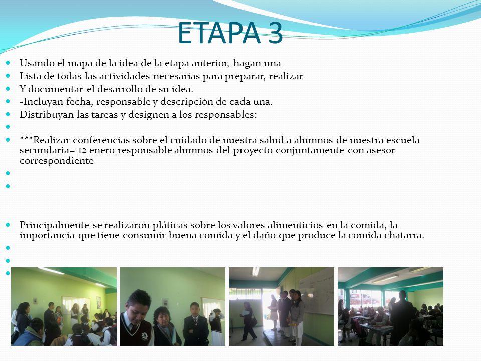 ETAPA 3 Usando el mapa de la idea de la etapa anterior, hagan una Lista de todas las actividades necesarias para preparar, realizar Y documentar el desarrollo de su idea.