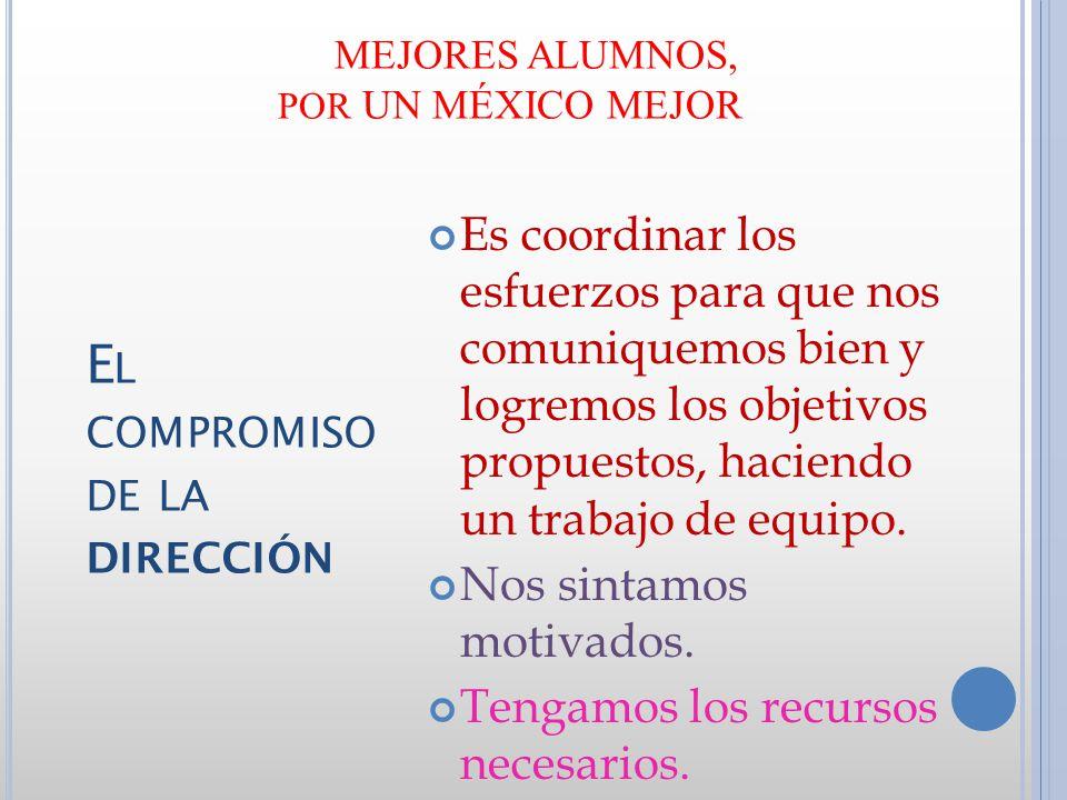 MEJORES ALUMNOS, POR UN MÉXICO MEJOR Es coordinar los esfuerzos para que nos comuniquemos bien y logremos los objetivos propuestos, haciendo un trabajo de equipo.