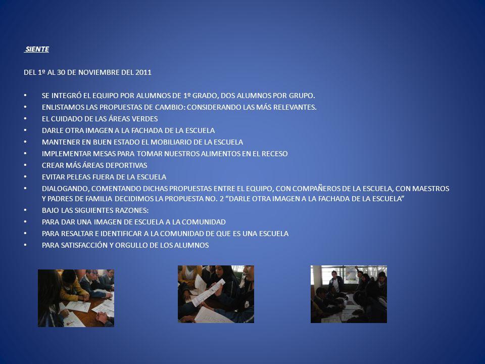 SIENTE DEL 1º AL 30 DE NOVIEMBRE DEL 2011 SE INTEGRÓ EL EQUIPO POR ALUMNOS DE 1º GRADO, DOS ALUMNOS POR GRUPO. ENLISTAMOS LAS PROPUESTAS DE CAMBIO: CO