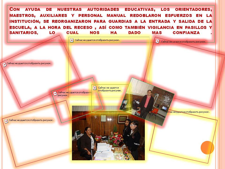 C ON AYUDA DE NUESTRAS AUTORIDADES EDUCATIVAS, LOS ORIENTADORES, MAESTROS, AUXILIARES Y PERSONAL MANUAL REDOBLARON ESFUERZOS EN LA INSTITUCIÓN, SE REO