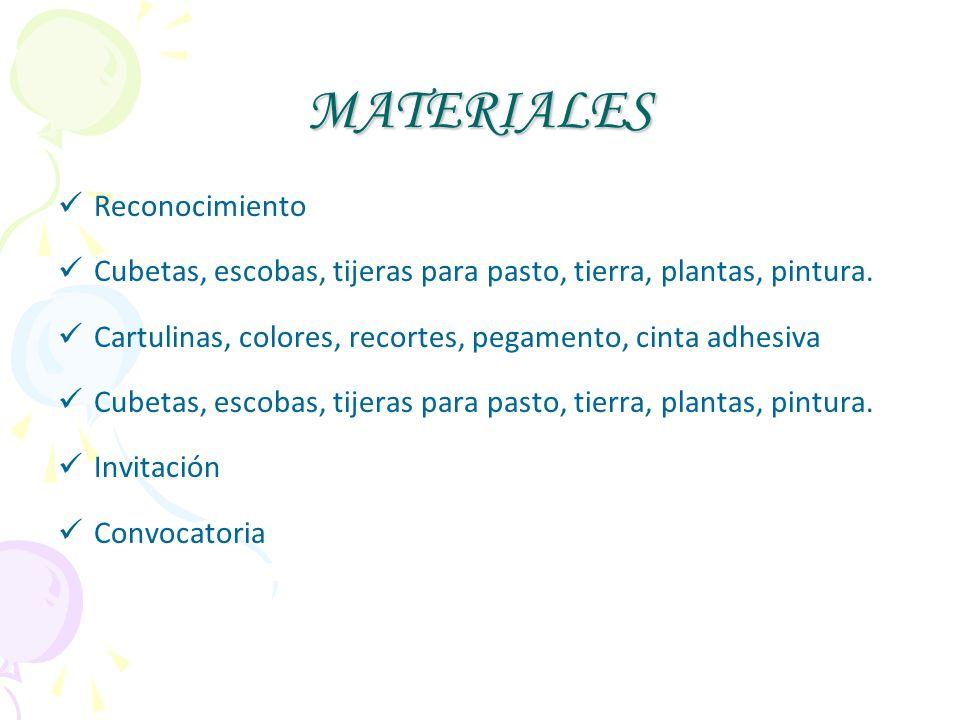 MATERIALES Reconocimiento Cubetas, escobas, tijeras para pasto, tierra, plantas, pintura. Cartulinas, colores, recortes, pegamento, cinta adhesiva Cub