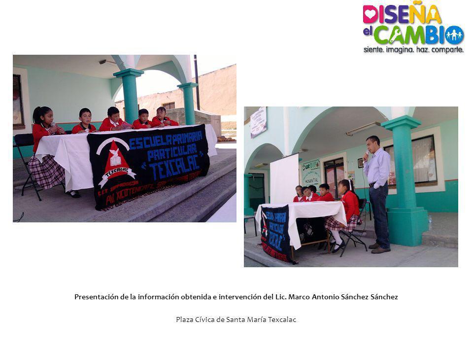 Presentación de la información obtenida e intervención del Lic. Marco Antonio Sánchez Sánchez Plaza Cívica de Santa María Texcalac
