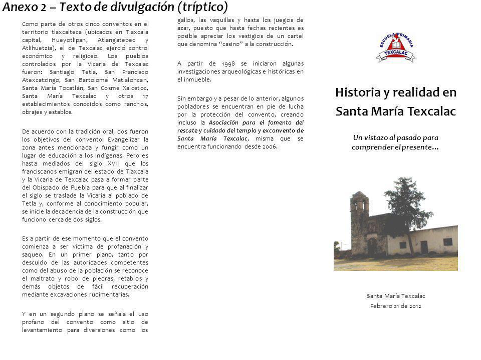 Como parte de otros cinco conventos en el territorio tlaxcalteca (ubicados en Tlaxcala capital, Hueyotlipan, Atlangatepec y Atlihuetzia), el de Texcal