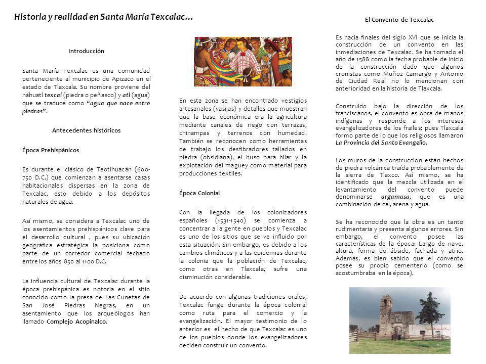 Historia y realidad en Santa María Texcalac… Introducción Santa María Texcalac es una comunidad perteneciente al municipio de Apizaco en el estado de