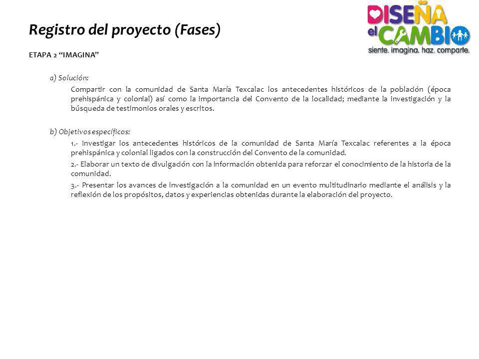 Registro del proyecto (Fases) ETAPA 2 IMAGINA a) Solución: Compartir con la comunidad de Santa María Texcalac los antecedentes históricos de la poblac