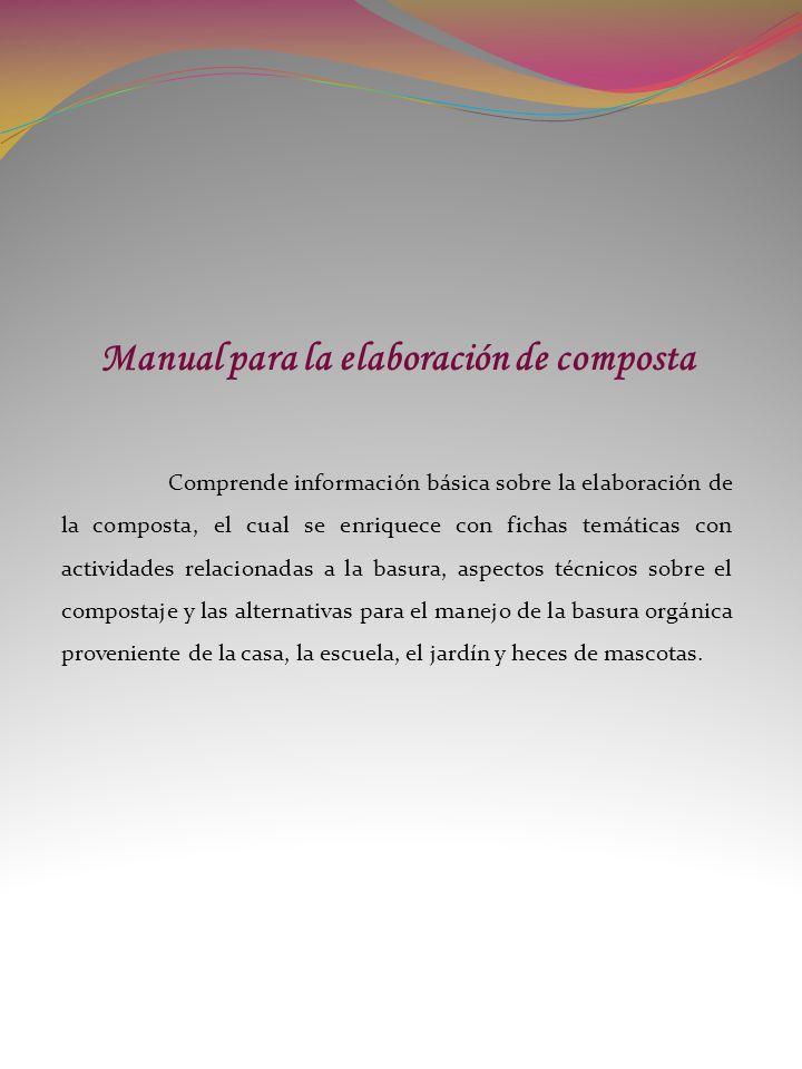 Manual para la elaboración de composta Comprende información básica sobre la elaboración de la composta, el cual se enriquece con fichas temáticas con