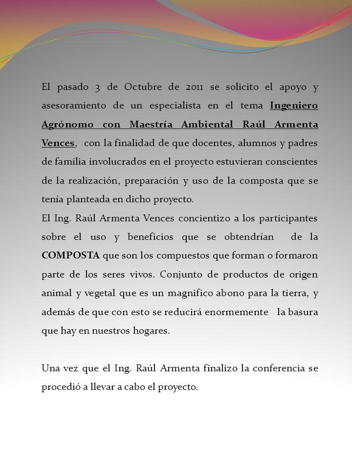 El pasado 3 de Octubre de 2011 se solicito el apoyo y asesoramiento de un especialista en el tema Ingeniero Agrónomo con Maestría Ambiental Raúl Armen