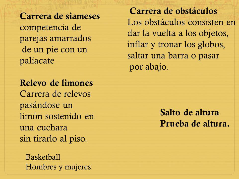 Carrera de siameses competencia de parejas amarrados de un pie con un paliacate Relevo de limones Carrera de relevos pasándose un limón sostenido en u