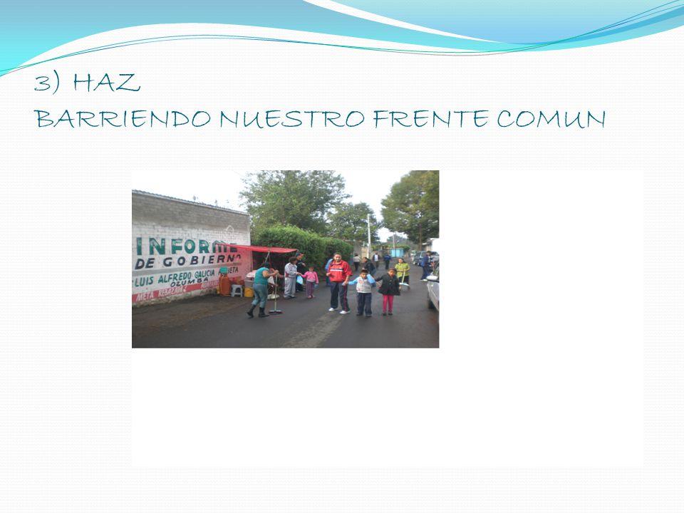 3) HAZ BARRIENDO NUESTRO FRENTE COMUN