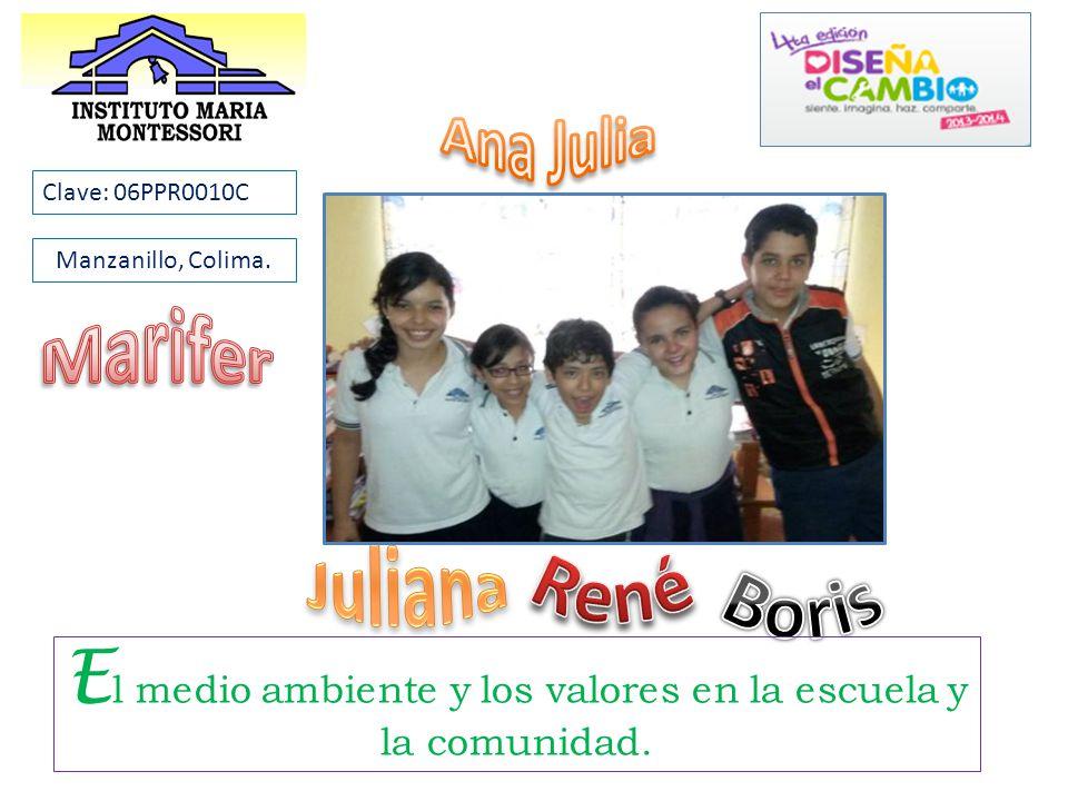 E l medio ambiente y los valores en la escuela y la comunidad. Clave: 06PPR0010C Manzanillo, Colima.