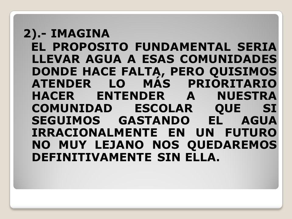 2).- IMAGINA EL PROPOSITO FUNDAMENTAL SERIA LLEVAR AGUA A ESAS COMUNIDADES DONDE HACE FALTA, PERO QUISIMOS ATENDER LO MÁS PRIORITARIO HACER ENTENDER A