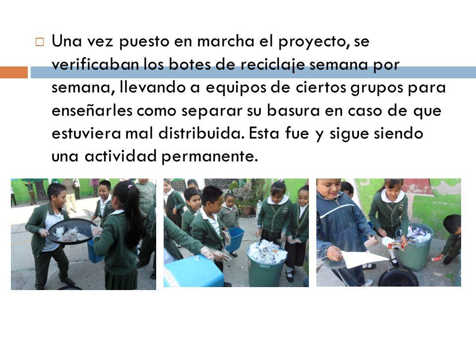 Una vez puesto en marcha el proyecto, se verificaban los botes de reciclaje semana por semana, llevando a equipos de ciertos grupos para enseñarles co