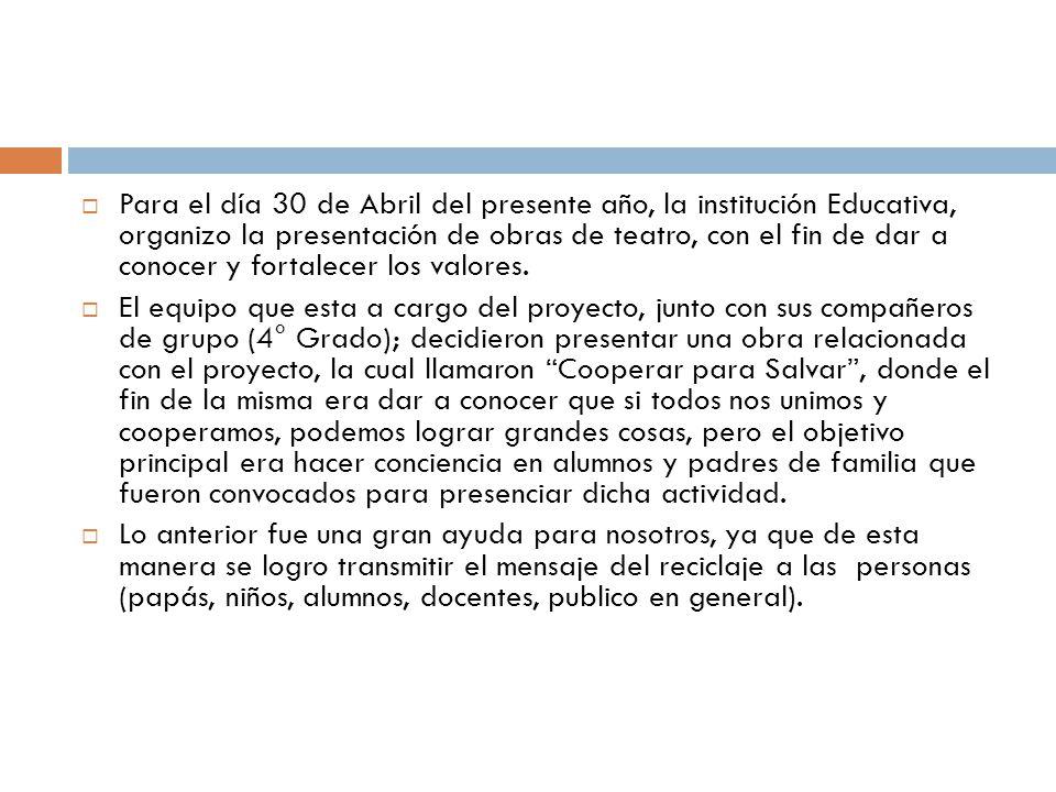 Para el día 30 de Abril del presente año, la institución Educativa, organizo la presentación de obras de teatro, con el fin de dar a conocer y fortale