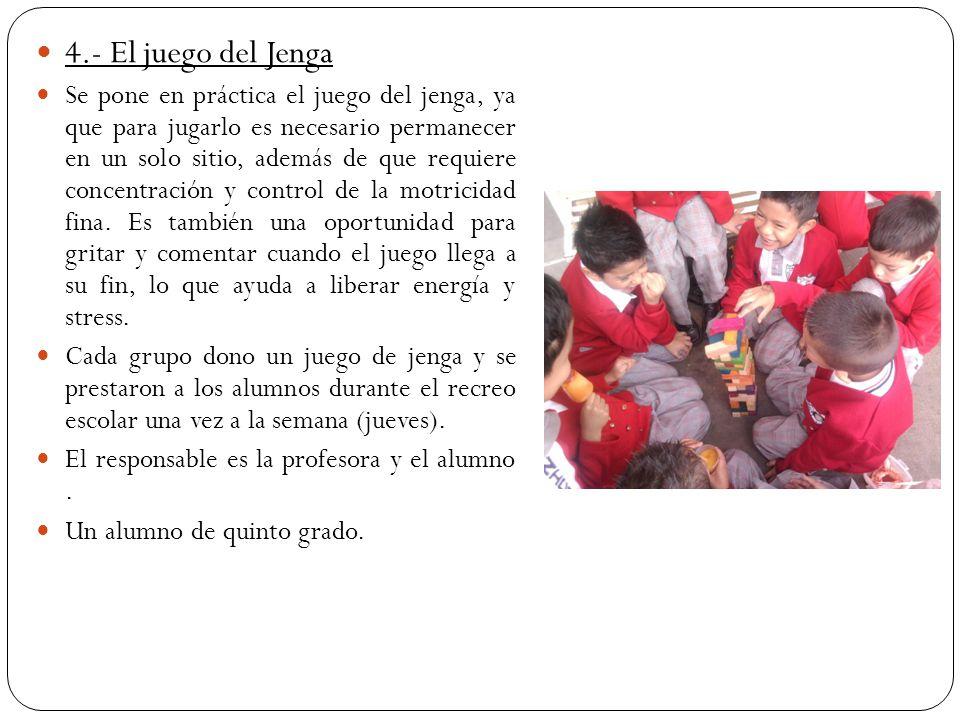 4.- El juego del Jenga Se pone en práctica el juego del jenga, ya que para jugarlo es necesario permanecer en un solo sitio, además de que requiere co