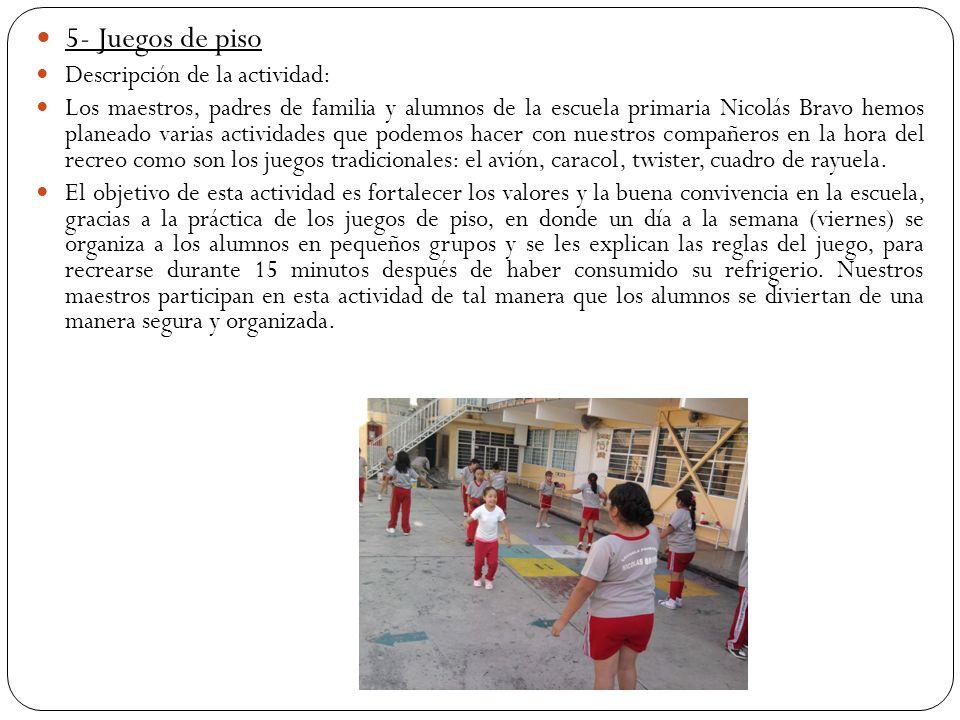 5- Juegos de piso Descripción de la actividad: Los maestros, padres de familia y alumnos de la escuela primaria Nicolás Bravo hemos planeado varias ac