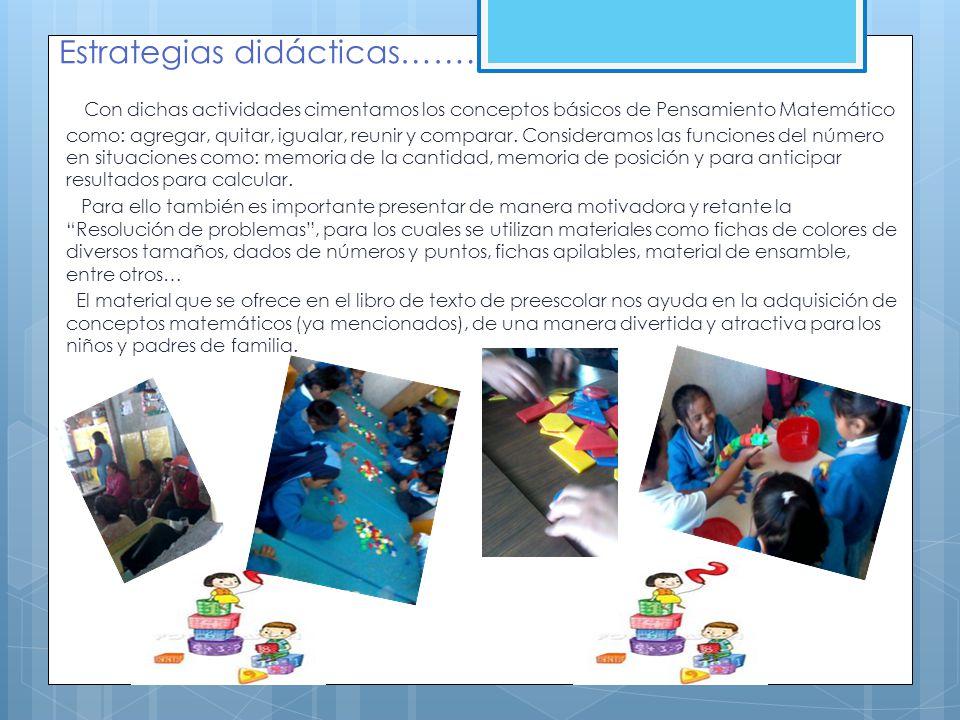 ESTRATEGIAS DIDACTICAS En el trabajo día a día con los niños se retoman actividades retadoras para el desarrollo de habilidades y competencias, nos ap