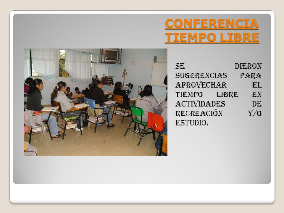 CONFERENCIA TIEMPO LIBRE SE DIERON SUGERENCIAS PARA APROVECHAR EL TIEMPO LIBRE EN ACTIVIDADES DE RECREACIÓN Y/O ESTUDIO.