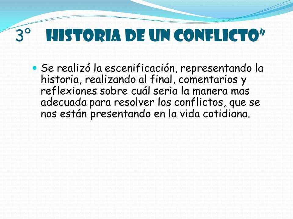 3° HISTORIA DE UN CONFLICTO Se realizó la escenificación, representando la historia, realizando al final, comentarios y reflexiones sobre cuál seria l