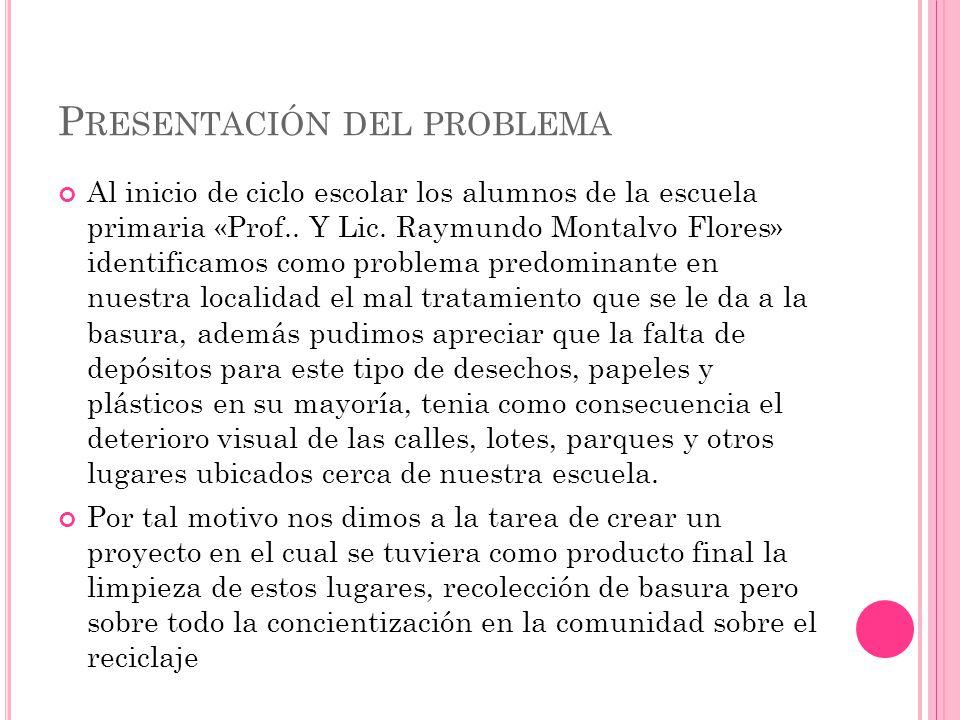 P RESENTACIÓN DEL PROBLEMA Al inicio de ciclo escolar los alumnos de la escuela primaria «Prof.. Y Lic. Raymundo Montalvo Flores» identificamos como p