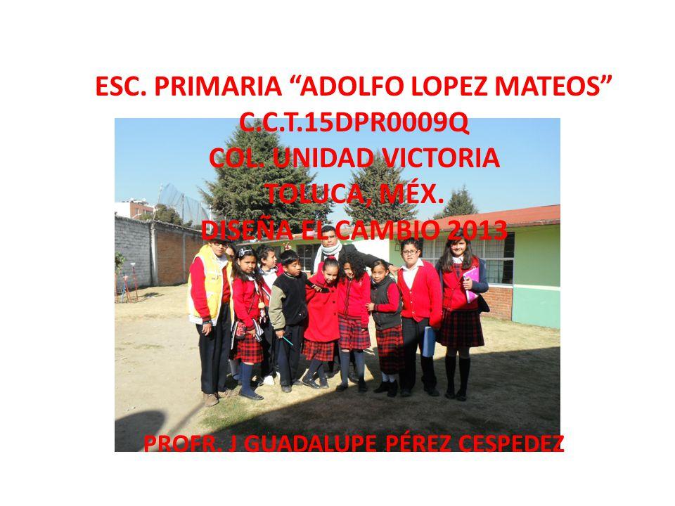 ESC.PRIMARIA ADOLFO LOPEZ MATEOS C.C.T.15DPR0009Q COL.