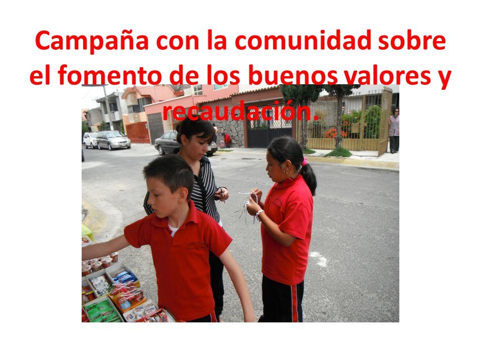 Campaña con la comunidad sobre el fomento de los buenos valores y recaudación.