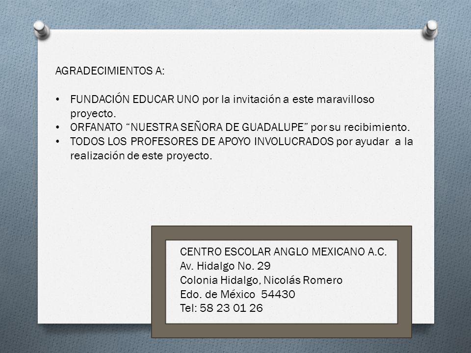 AGRADECIMIENTOS A: FUNDACIÓN EDUCAR UNO por la invitación a este maravilloso proyecto. ORFANATO NUESTRA SEÑORA DE GUADALUPE por su recibimiento. TODOS