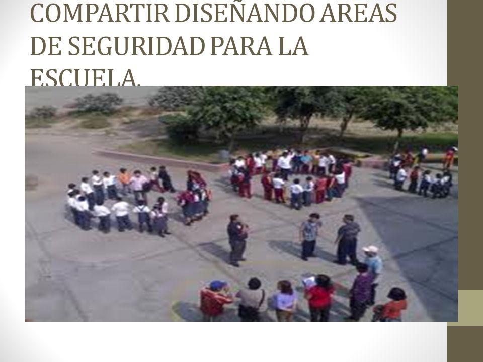 COMPARTIR DISEÑANDO AREAS DE SEGURIDAD PARA LA ESCUELA.
