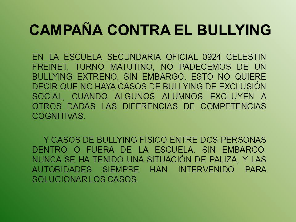 CAMPAÑA CONTRA EL BULLYING EN LA ESCUELA SECUNDARIA OFICIAL 0924 CELESTIN FREINET, TURNO MATUTINO, NO PADECEMOS DE UN BULLYING EXTRENO, SIN EMBARGO, E